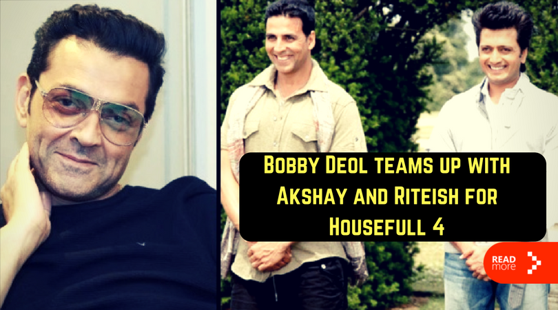 Bobby Deol teams up with Akshay and Riteish