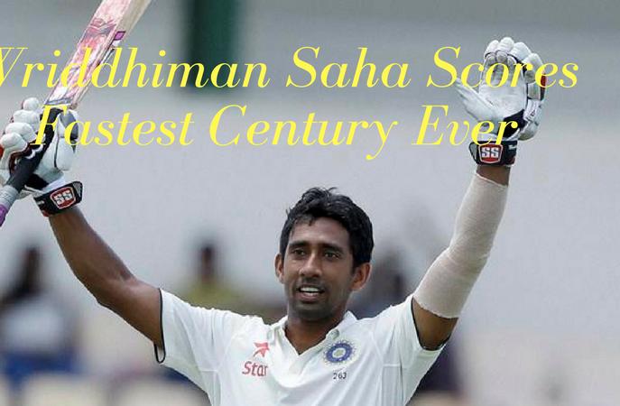 wriddhiman saha Scores Fastest Century